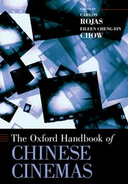 The Oxford Handbook of Chinese Cinemas 2013 edited by Carlos Rojas and Eileen Chow
