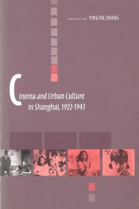 Cinema and Urban Culture in Shanghai 1999 edited by Yingjin Zhang