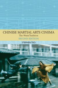 Chinese Martial Arts Cinema 2nd ed 2015 by Stephen Teo